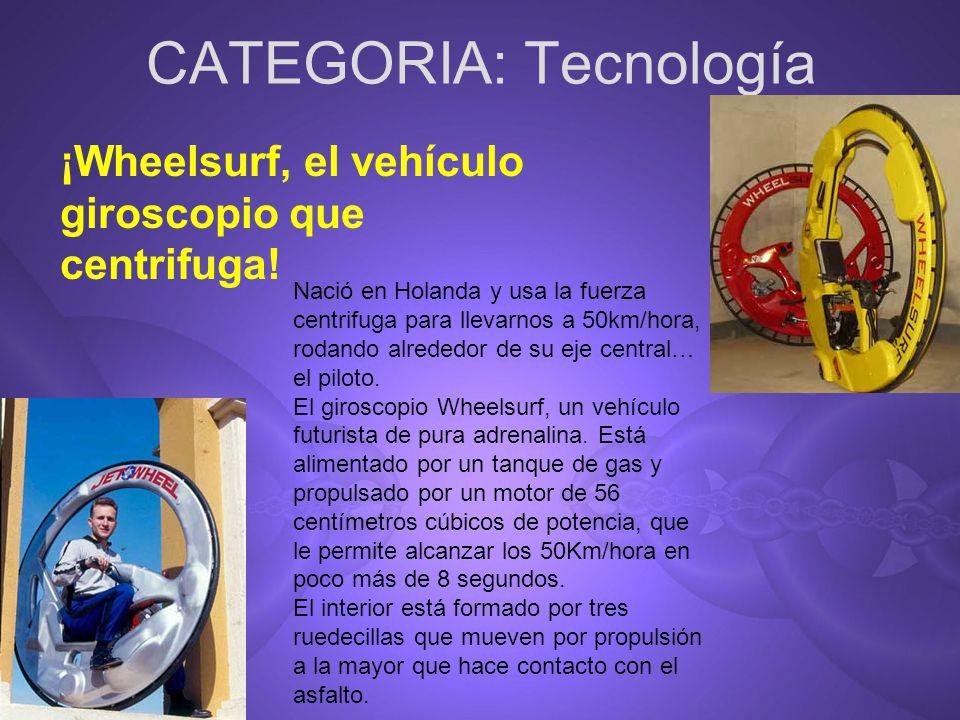 CATEGORIA: Tecnología ¡Wheelsurf, el vehículo giroscopio que centrifuga! Nació en Holanda y usa la fuerza centrifuga para llevarnos a 50km/hora, rodan