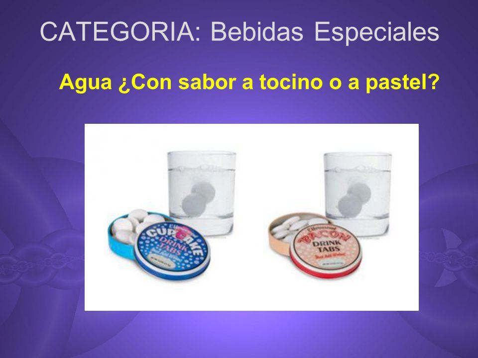 CATEGORIA: Bebidas Especiales Agua ¿Con sabor a tocino o a pastel?