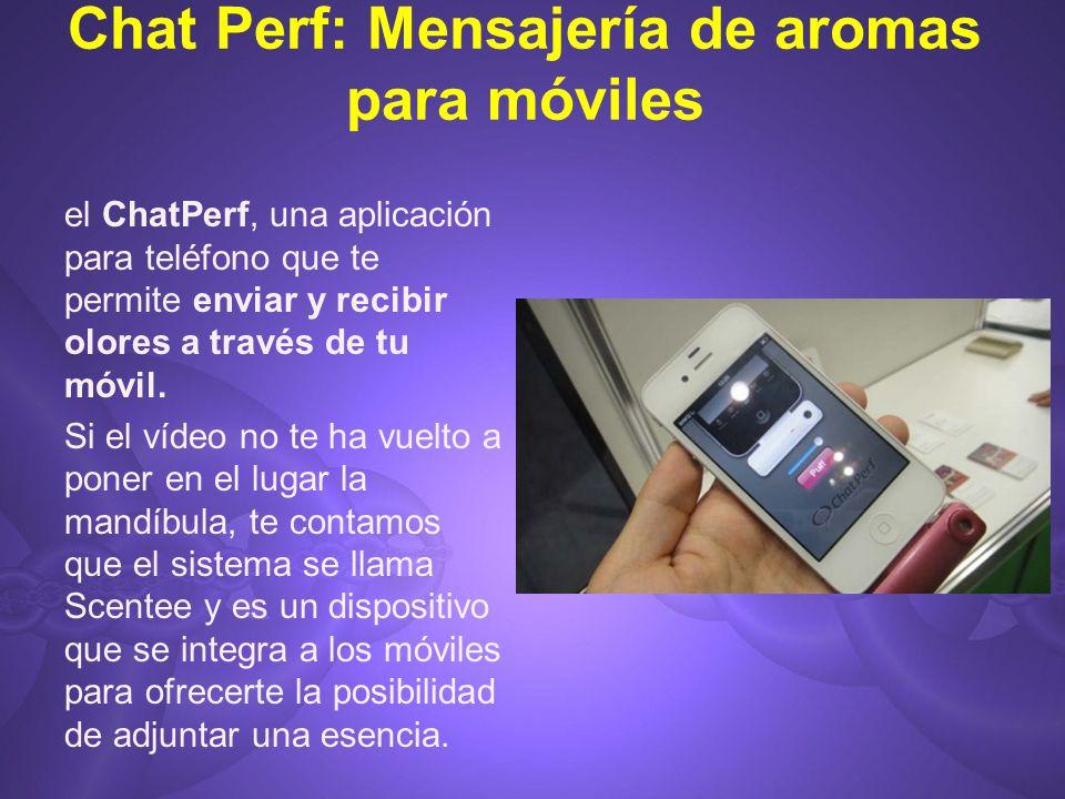Chat Perf: Mensajería de aromas para móviles el ChatPerf, una aplicación para teléfono que te permite enviar y recibir olores a través de tu móvil. Si