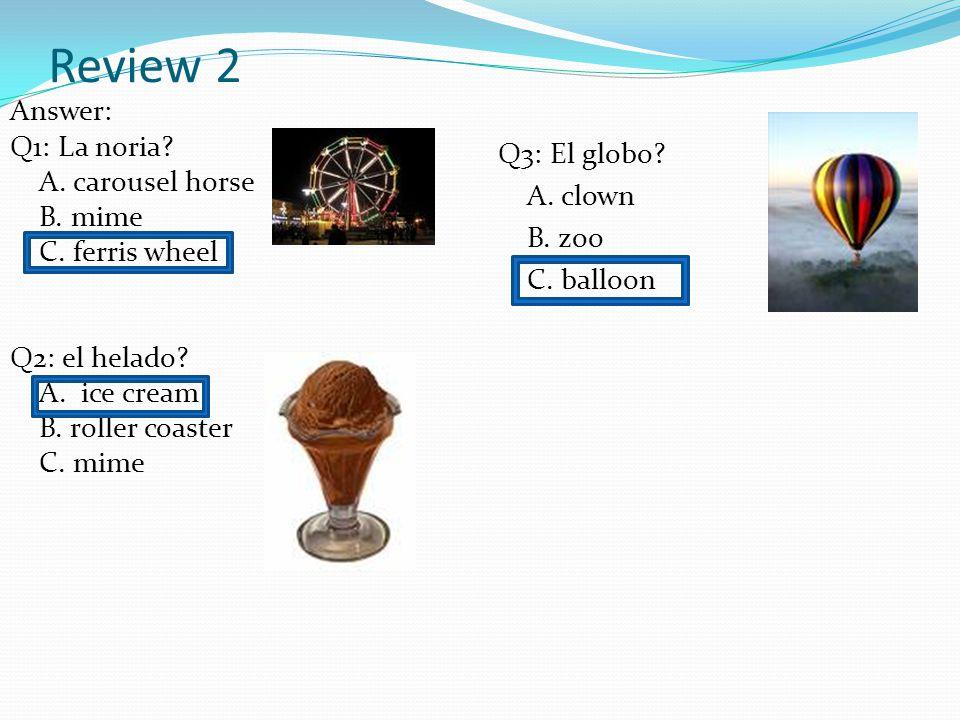 Review 2 Answer: Q1: La noria.A. carousel horse B.