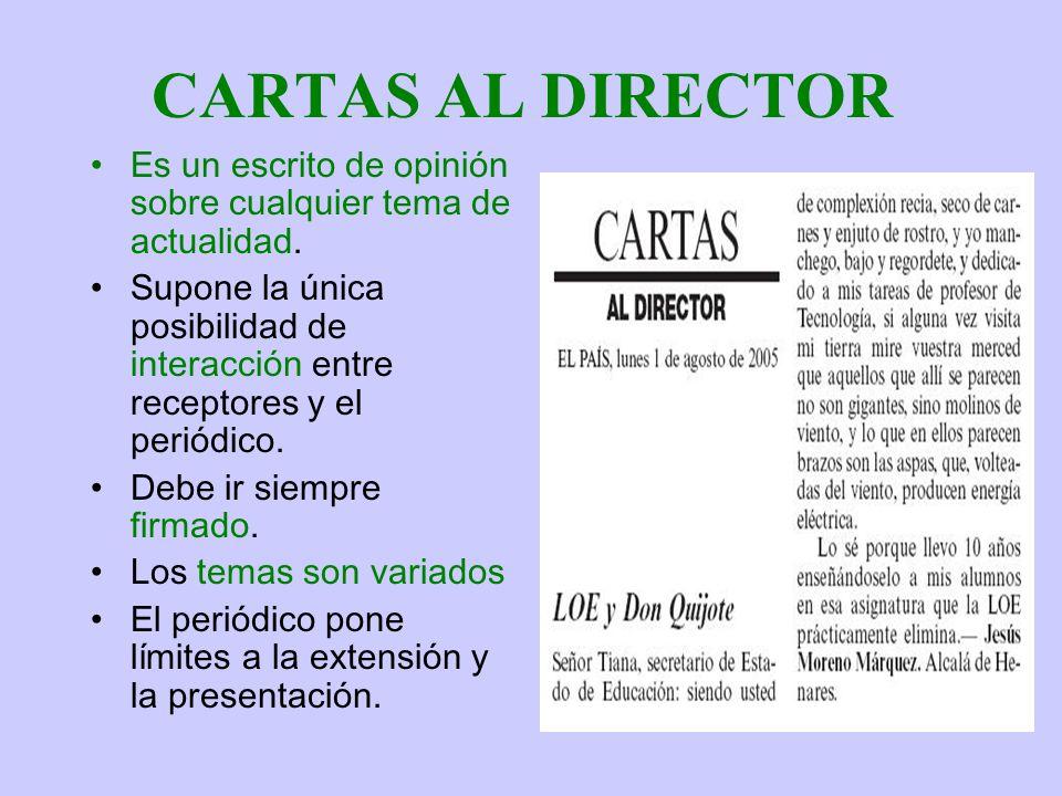 CARTAS AL DIRECTOR Es un escrito de opinión sobre cualquier tema de actualidad.