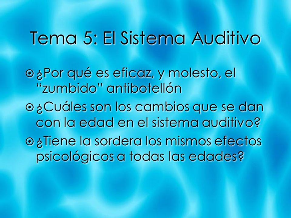 Tema 5: El Sistema Auditivo ¿Por qué es eficaz, y molesto, el zumbido antibotellón ¿Cuáles son los cambios que se dan con la edad en el sistema auditi