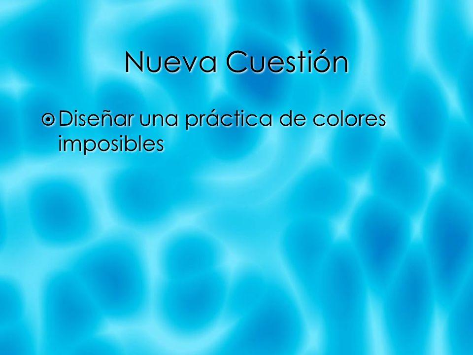 Nueva Cuestión Diseñar una práctica de colores imposibles