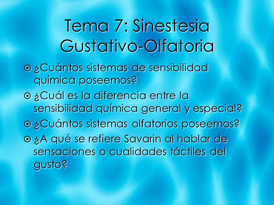 Tema 7: Sinestesia Gustativo-Olfatoria ¿Cuántos sistemas de sensibilidad química poseemos? ¿Cuál es la diferencia entre la sensibilidad química genera