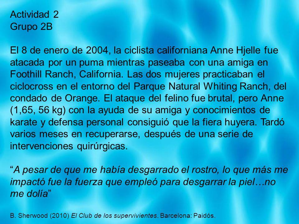 Actividad 2 Grupo 2B El 8 de enero de 2004, la ciclista californiana Anne Hjelle fue atacada por un puma mientras paseaba con una amiga en Foothill Ra
