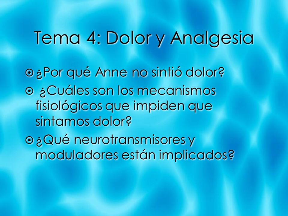 Tema 4: Dolor y Analgesia ¿Por qué Anne no sintió dolor? ¿Cuáles son los mecanismos fisiológicos que impiden que sintamos dolor? ¿Qué neurotransmisore