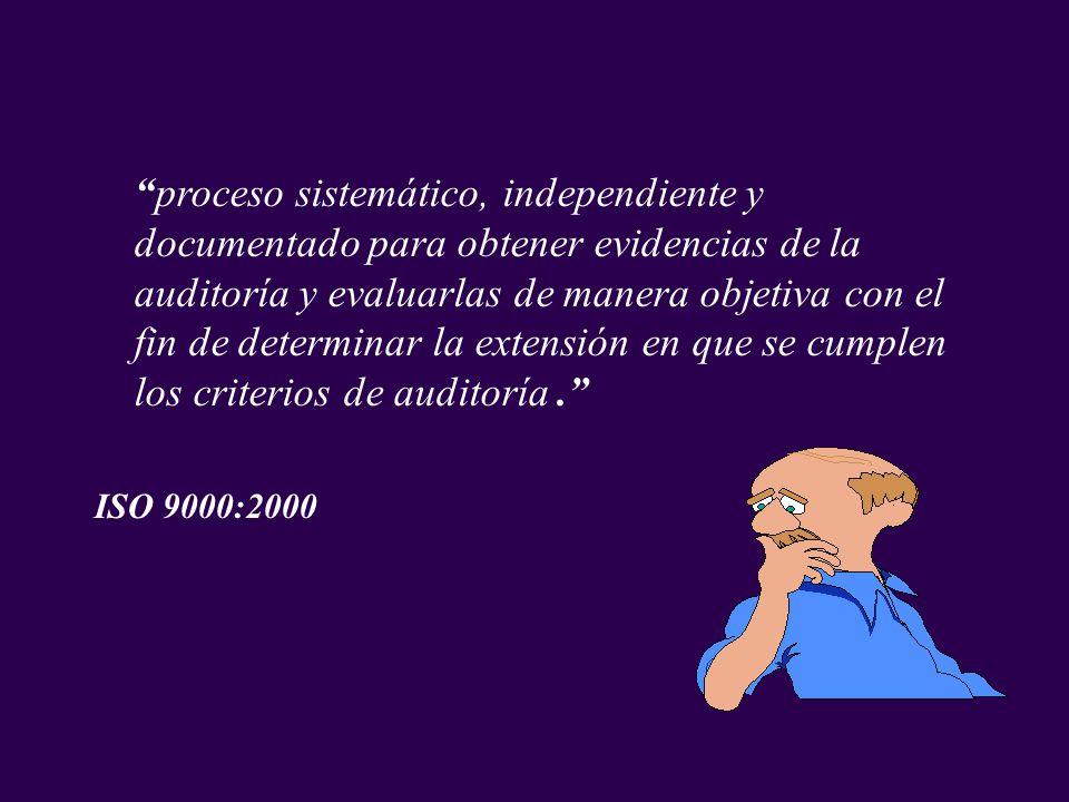 proceso sistemático, independiente y documentado para obtener evidencias de la auditoría y evaluarlas de manera objetiva con el fin de determinar la e