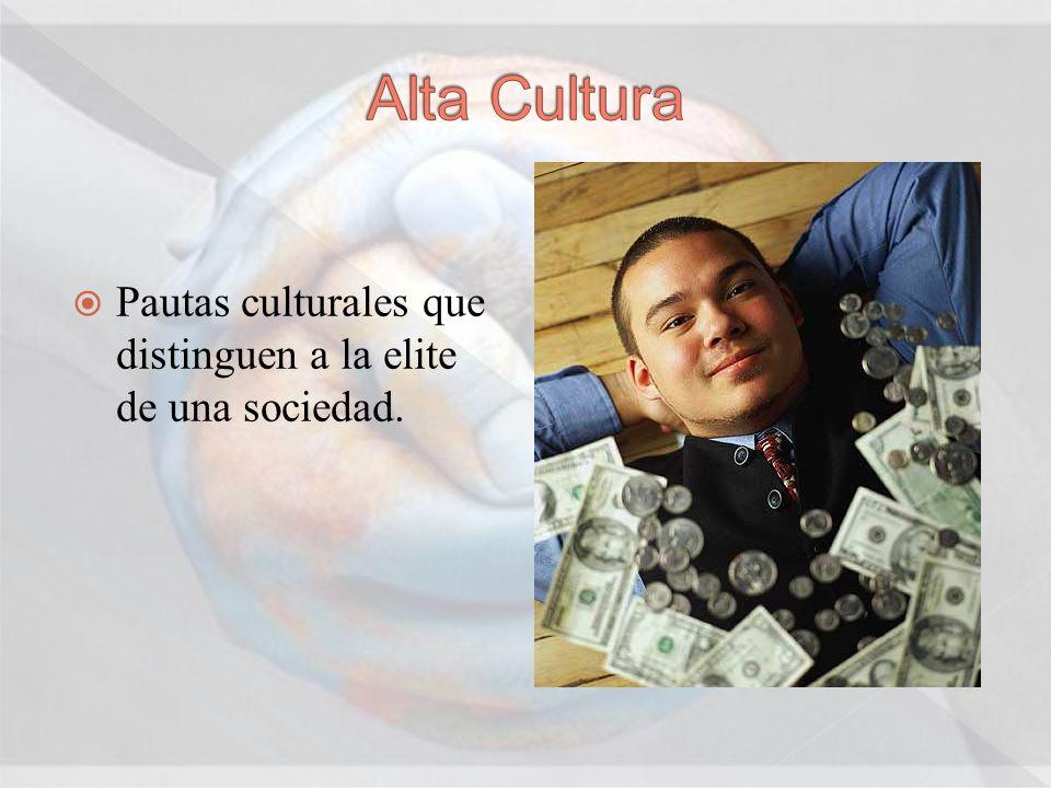Pautas culturales que distinguen a la elite de una sociedad.