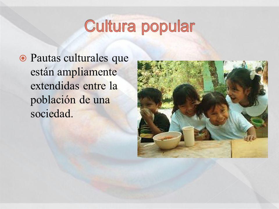 Pautas culturales que están ampliamente extendidas entre la población de una sociedad.