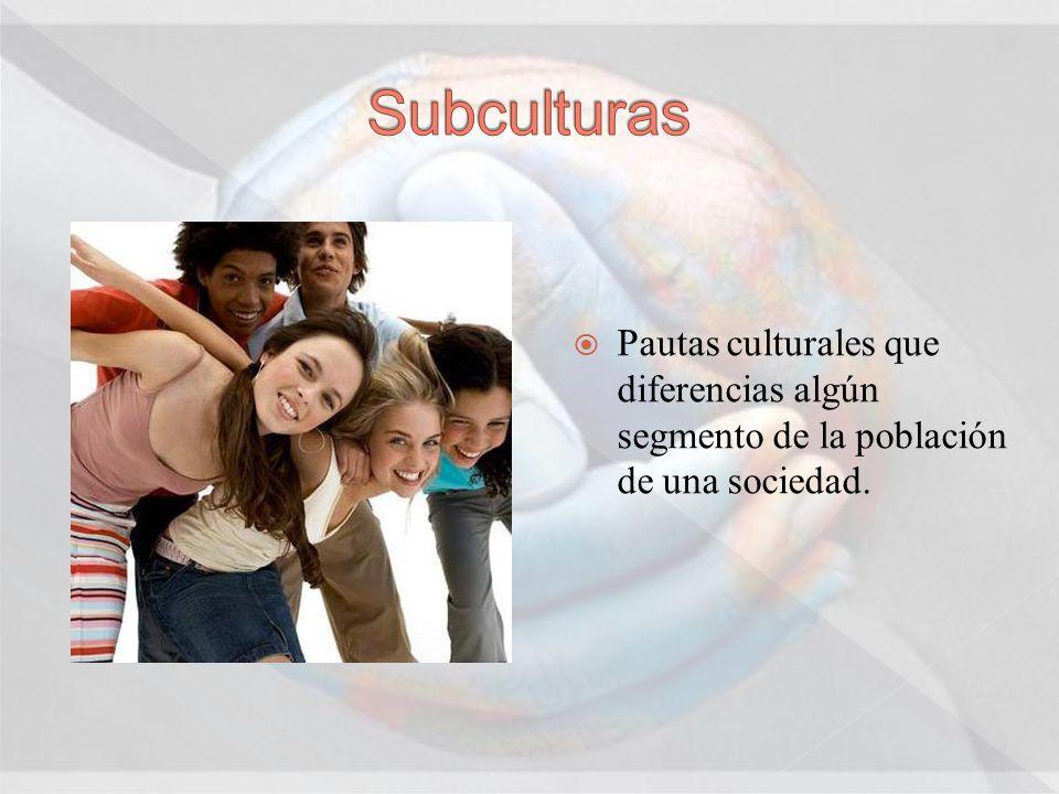 Pautas culturales que diferencias algún segmento de la población de una sociedad.