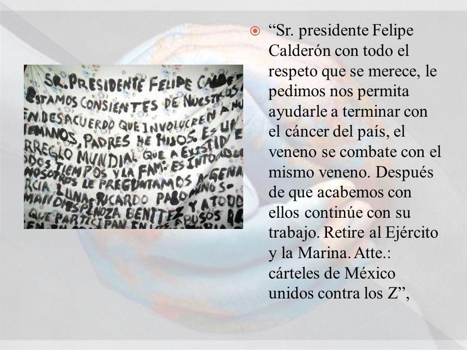Sr. presidente Felipe Calderón con todo el respeto que se merece, le pedimos nos permita ayudarle a terminar con el cáncer del país, el veneno se comb