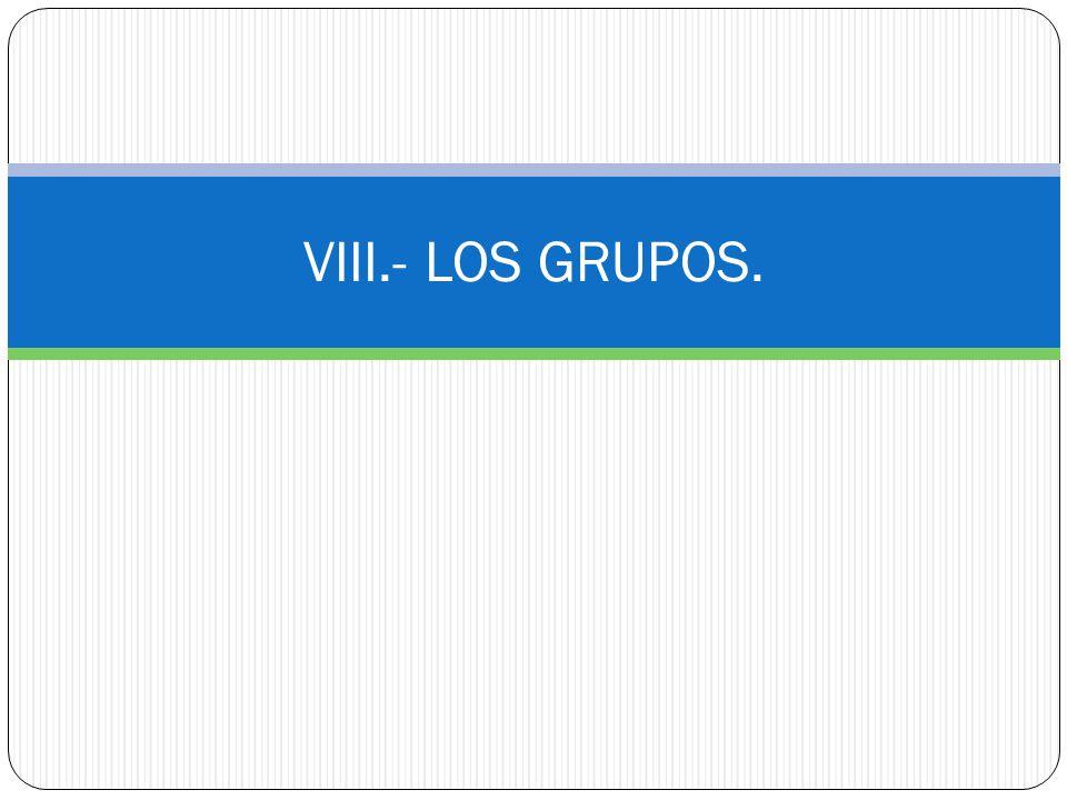 VIII.- LOS GRUPOS.