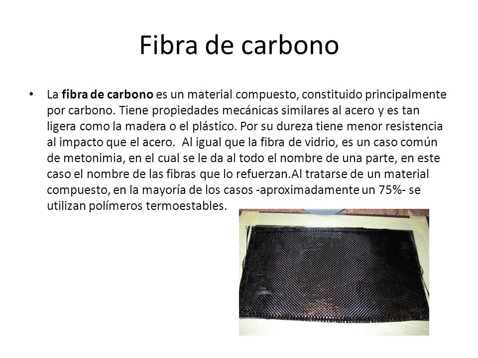 Fibra de carbono La fibra de carbono es un material compuesto, constituido principalmente por carbono. Tiene propiedades mecánicas similares al acero