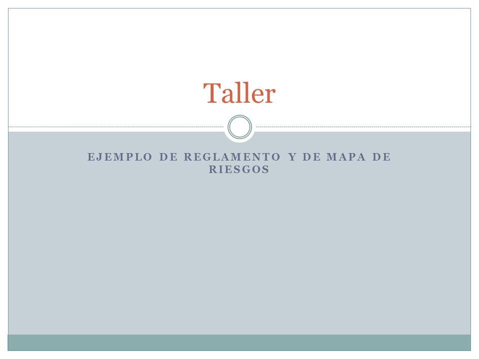 EJEMPLO DE REGLAMENTO Y DE MAPA DE RIESGOS Taller