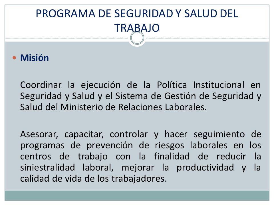 Misión Coordinar la ejecución de la Política Institucional en Seguridad y Salud y el Sistema de Gestión de Seguridad y Salud del Ministerio de Relacio