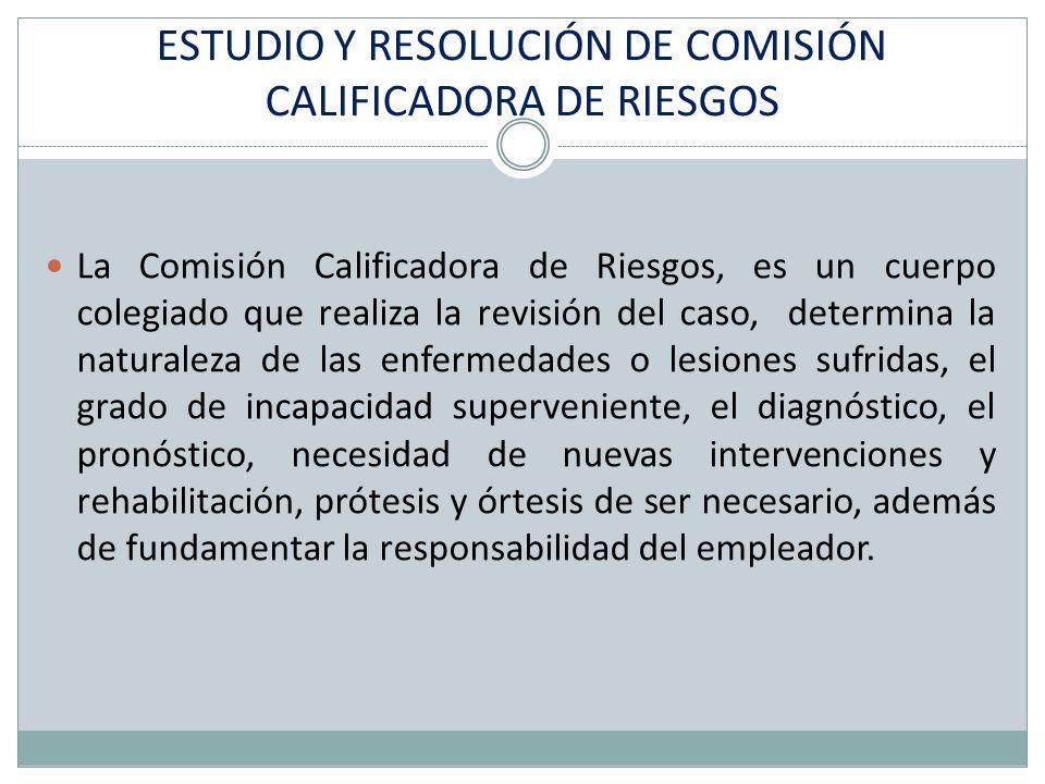 ESTUDIO Y RESOLUCIÓN DE COMISIÓN CALIFICADORA DE RIESGOS La Comisión Calificadora de Riesgos, es un cuerpo colegiado que realiza la revisión del caso,
