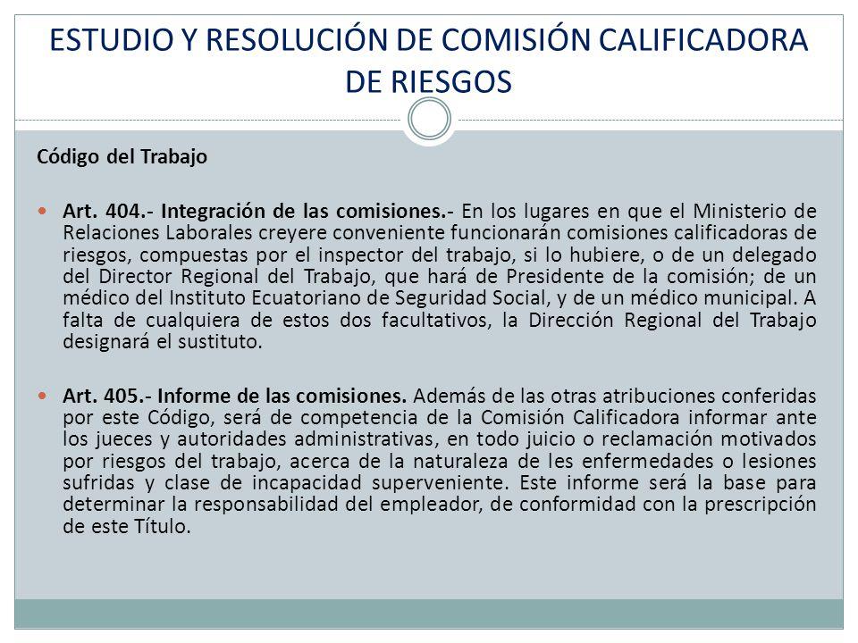 ESTUDIO Y RESOLUCIÓN DE COMISIÓN CALIFICADORA DE RIESGOS Código del Trabajo Art. 404.- Integración de las comisiones.- En los lugares en que el Minist