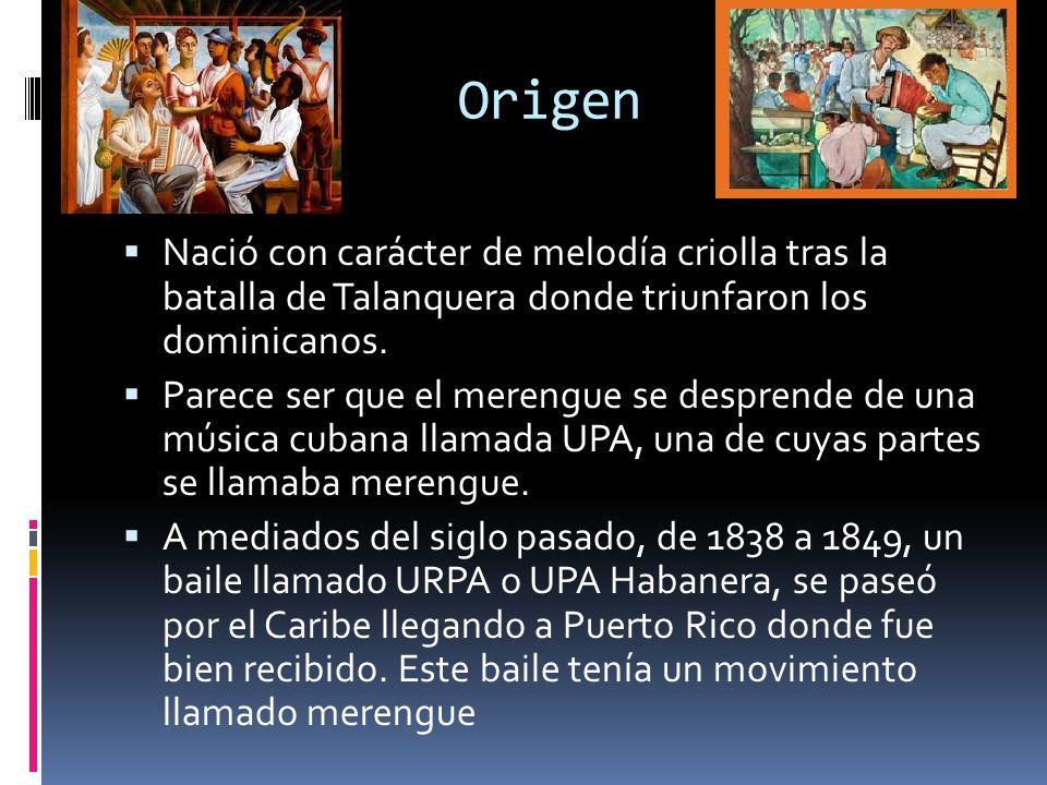 Origen Nació con carácter de melodía criolla tras la batalla de Talanquera donde triunfaron los dominicanos. Parece ser que el merengue se desprende d