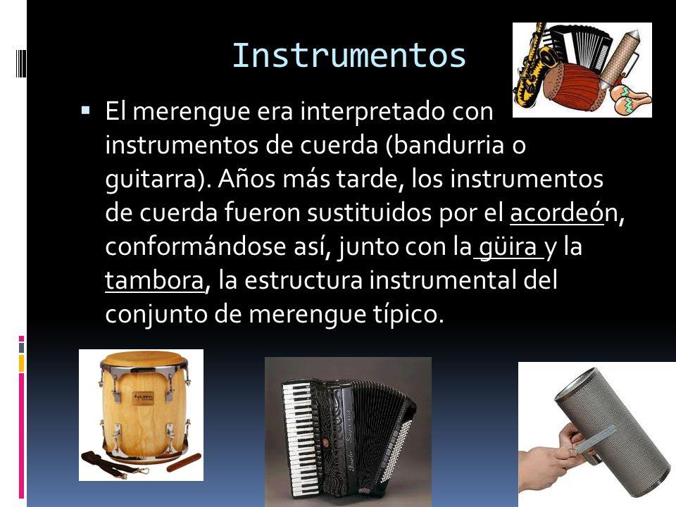 Instrumentos El merengue era interpretado con instrumentos de cuerda (bandurria o guitarra). Años más tarde, los instrumentos de cuerda fueron sustitu