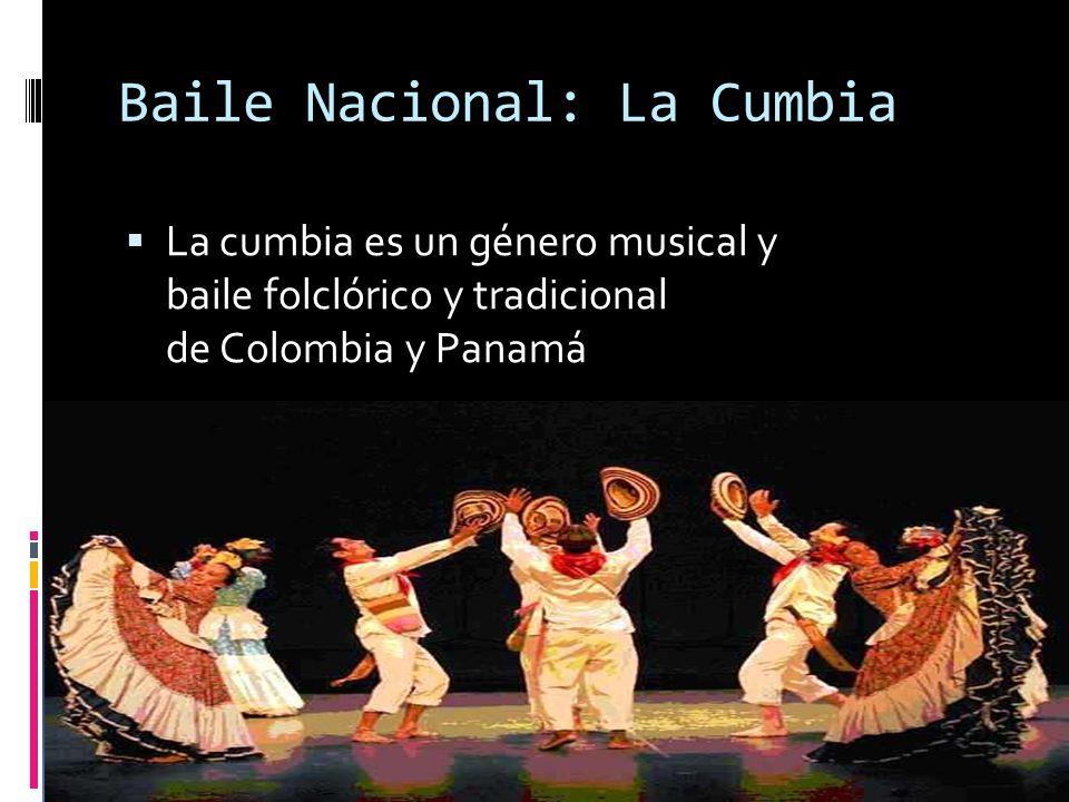 Baile Nacional: La Cumbia La cumbia es un género musical y baile folclórico y tradicional de Colombia y Panamá