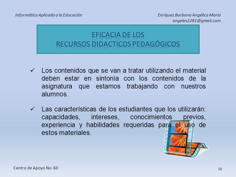 Informática Aplicada a la EducaciónEnríquez Burbano Angélica María angeles2281@gmail.com Centro de Apoyo No. 60 9 Para que un material didáctico resul