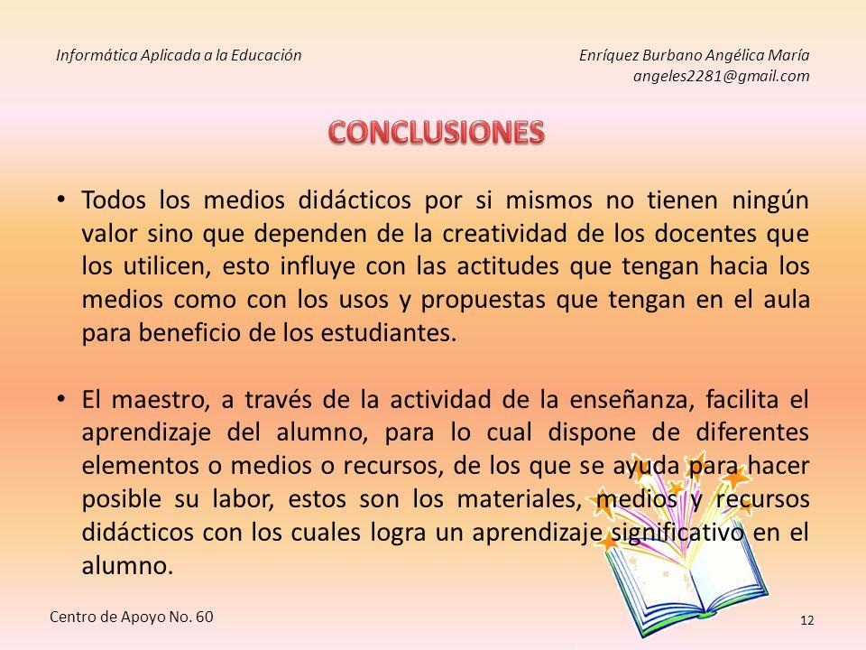 Informática Aplicada a la EducaciónEnríquez Burbano Angélica María angeles2281@gmail.com Centro de Apoyo No. 60 11 Las características del lugar en el