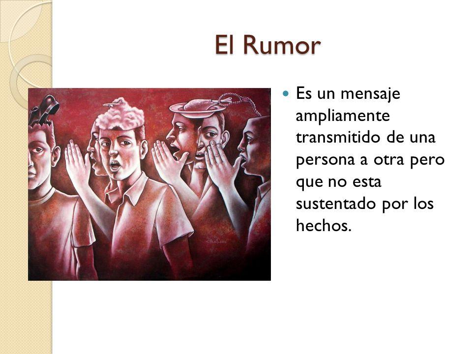 El Rumor Es un mensaje ampliamente transmitido de una persona a otra pero que no esta sustentado por los hechos.