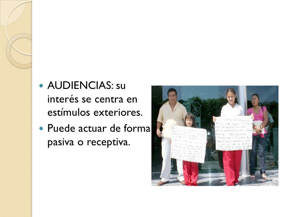 AUDIENCIAS: su interés se centra en estímulos exteriores. Puede actuar de forma pasiva o receptiva.