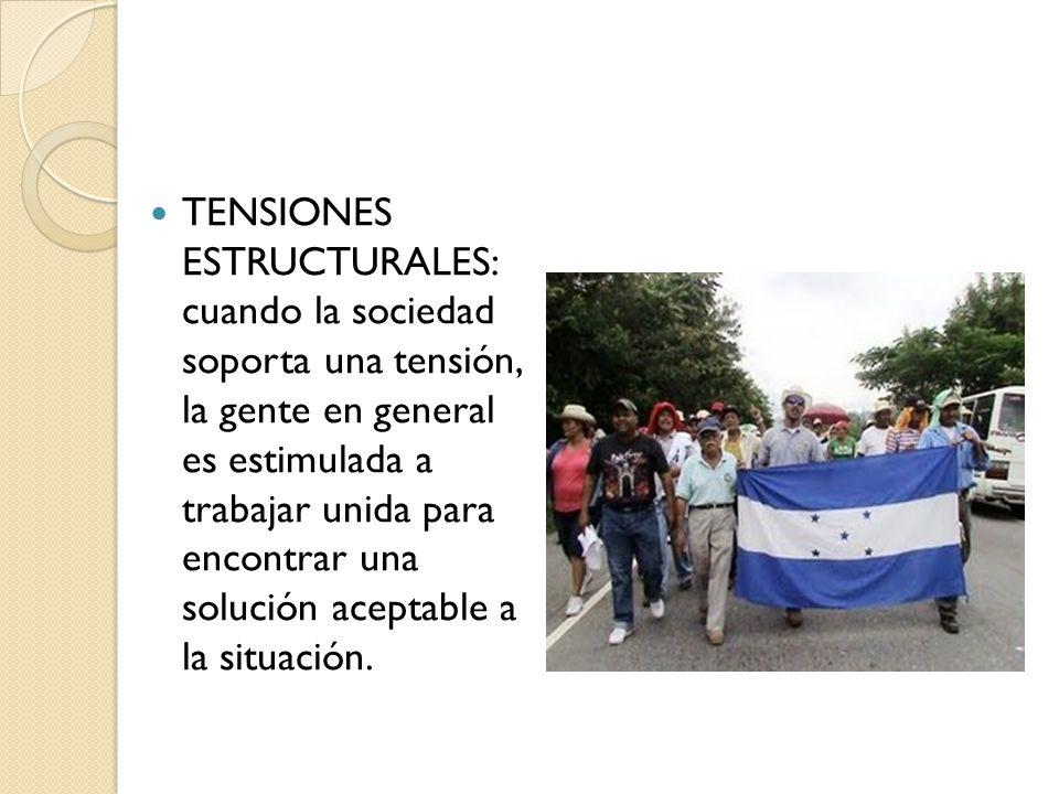 TENSIONES ESTRUCTURALES: cuando la sociedad soporta una tensión, la gente en general es estimulada a trabajar unida para encontrar una solución acepta
