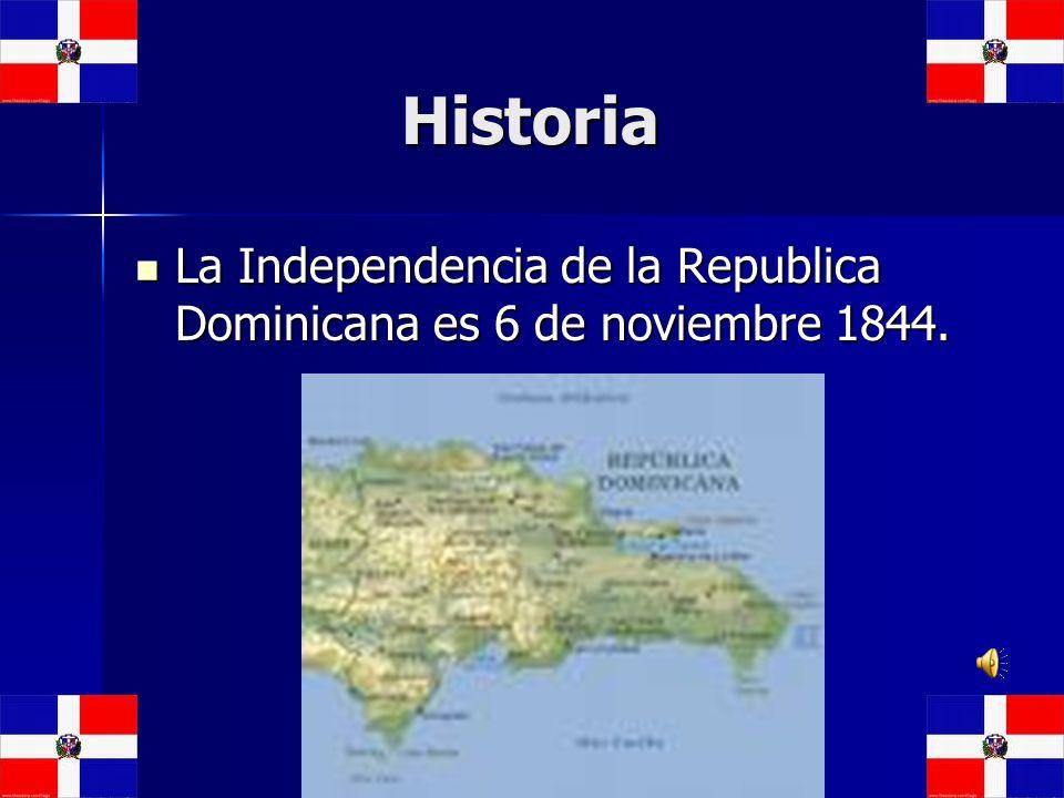 Historia Historia La Independencia de la Republica Dominicana es 6 de noviembre 1844. La Independencia de la Republica Dominicana es 6 de noviembre 18