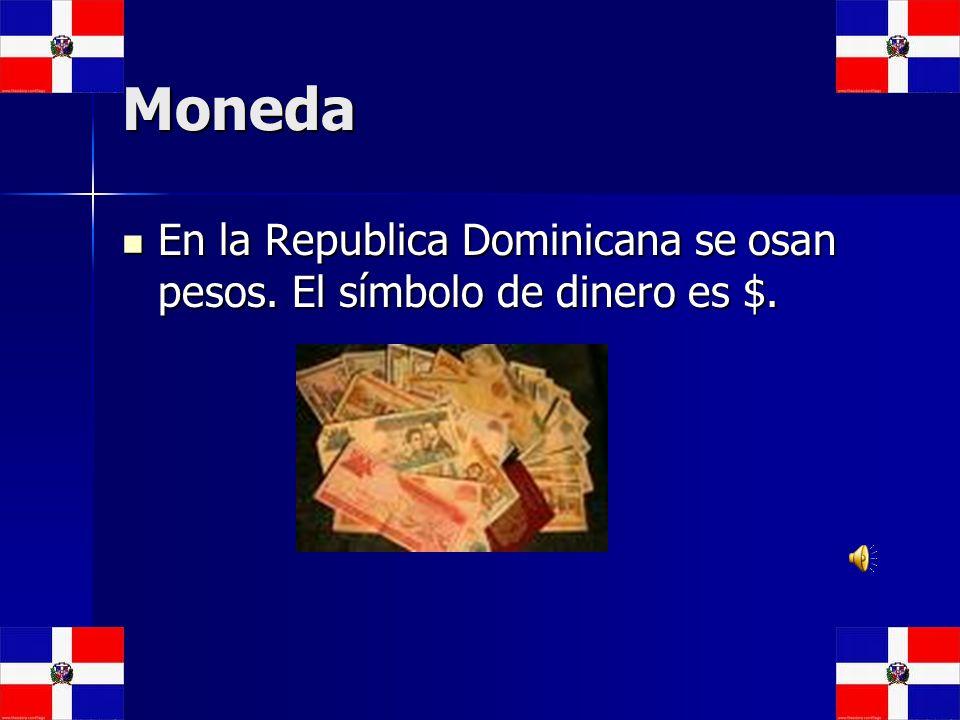 Moneda En la Republica Dominicana se osan pesos. El símbolo de dinero es $. En la Republica Dominicana se osan pesos. El símbolo de dinero es $.