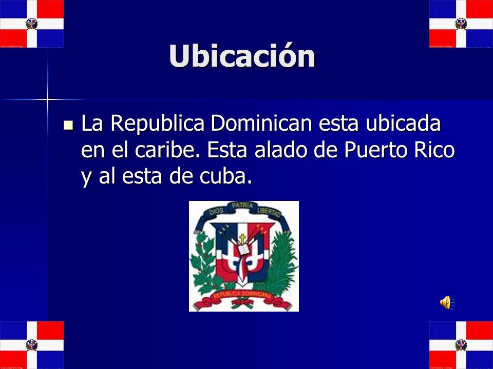 Ubicación Ubicación La Republica Dominican esta ubicada en el caribe. Esta alado de Puerto Rico y al esta de cuba. La Republica Dominican esta ubicada