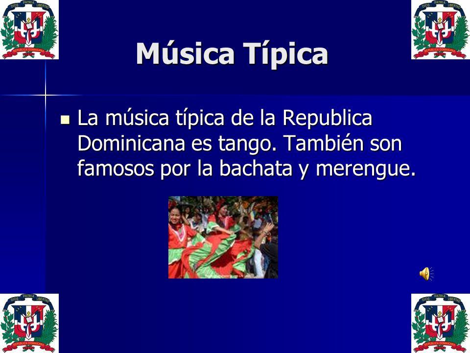 Música Típica Música Típica La música típica de la Republica Dominicana es tango. También son famosos por la bachata y merengue. La música típica de l