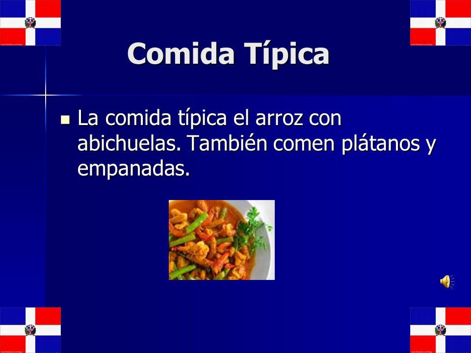 Comida Típica Comida Típica La comida típica el arroz con abichuelas. También comen plátanos y empanadas. La comida típica el arroz con abichuelas. Ta