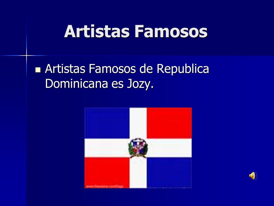 Artistas Famosos Artistas Famosos Artistas Famosos de Republica Dominicana es Jozy. Artistas Famosos de Republica Dominicana es Jozy.