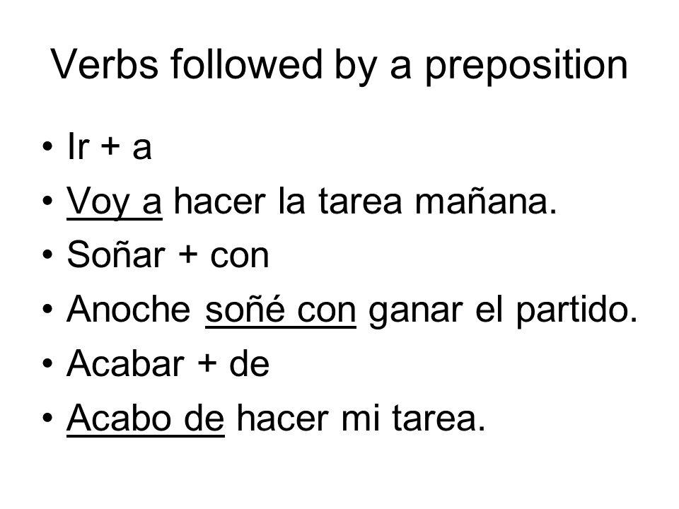 Verbs followed by a preposition Ir + a Voy a hacer la tarea mañana.