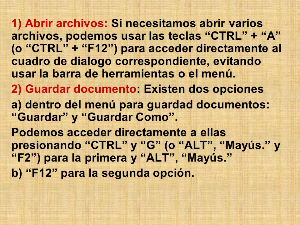 1) Abrir archivos: Si necesitamos abrir varios archivos, podemos usar las teclas CTRL + A (o CTRL + F12) para acceder directamente al cuadro de dialogo correspondiente, evitando usar la barra de herramientas o el menú.