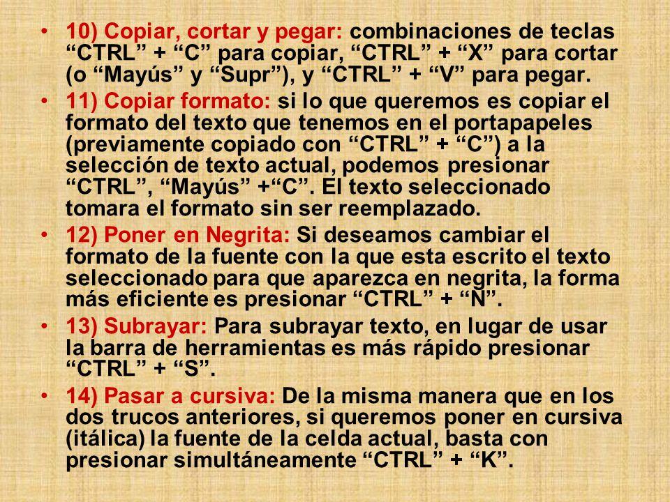 10) Copiar, cortar y pegar: combinaciones de teclas CTRL + C para copiar, CTRL + X para cortar (o Mayús y Supr), y CTRL + V para pegar.