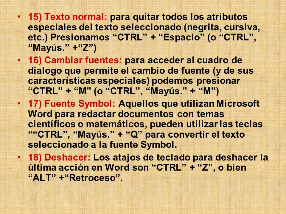 15) Texto normal: para quitar todos los atributos especiales del texto seleccionado (negrita, cursiva, etc.) Presionamos CTRL + Espacio (o CTRL, Mayús.