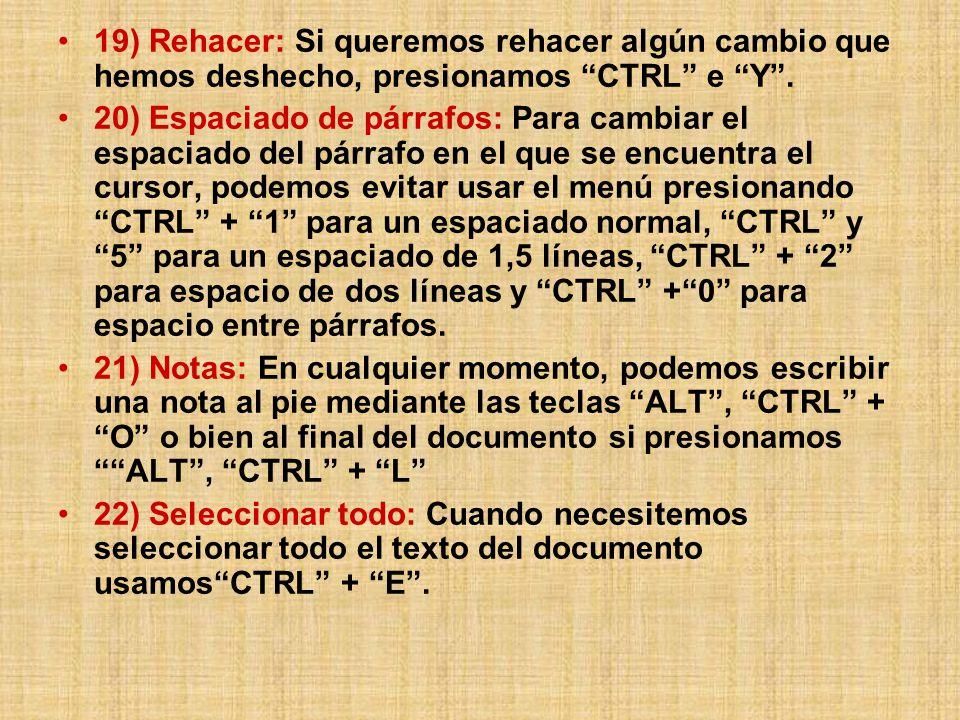 19) Rehacer: Si queremos rehacer algún cambio que hemos deshecho, presionamos CTRL e Y.
