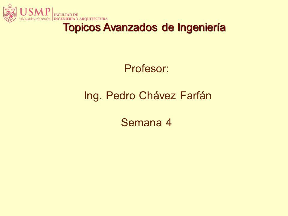 Topicos Avanzados de Ingeniería Profesor: Ing. Pedro Chávez Farfán Semana 4