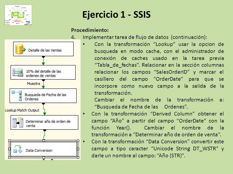 Procedimiento: 4.Implementar tarea de flujo de datos (continuación): Con la transformación Lookup usar la opcion de busqueda en modo cache, con el adm