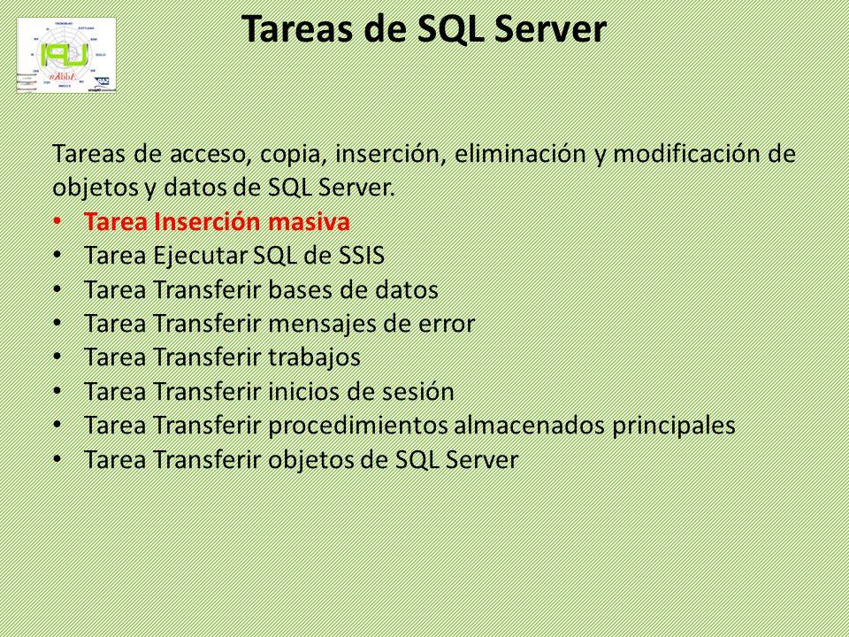 Tareas de acceso, copia, inserción, eliminación y modificación de objetos y datos de SQL Server. Tarea Inserción masiva Tarea Ejecutar SQL de SSIS Tar