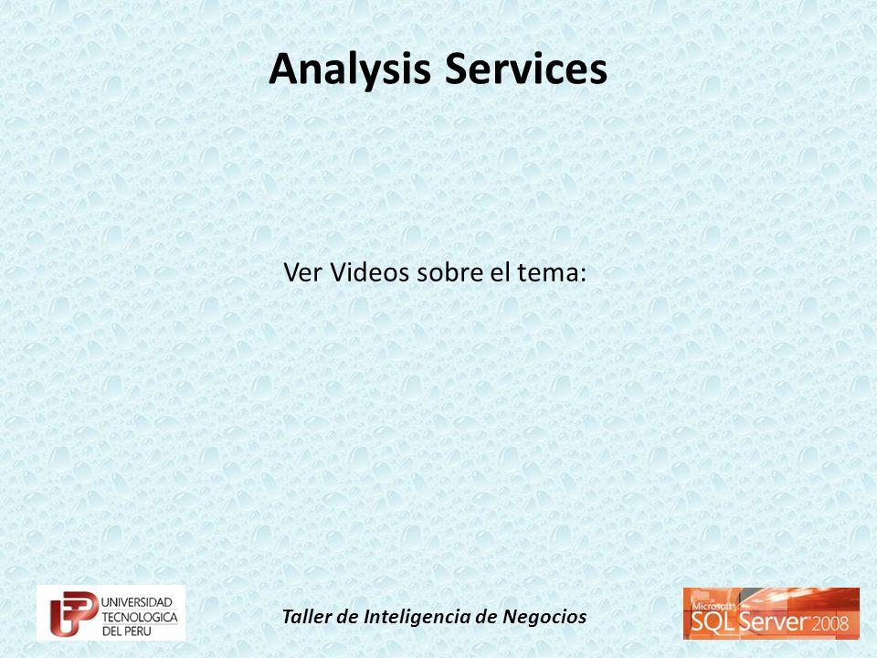 Taller de Inteligencia de Negocios Analysis Services Ver Videos sobre el tema: