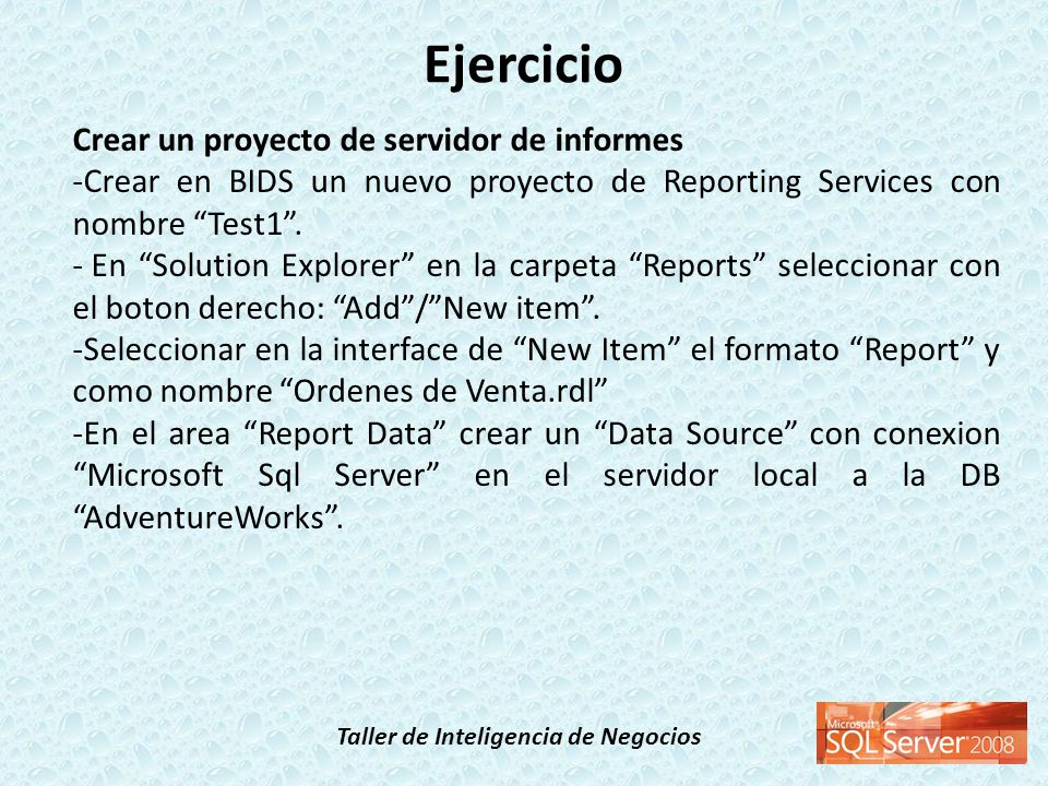 Taller de Inteligencia de Negocios Ejercicio Crear un proyecto de servidor de informes -Crear en BIDS un nuevo proyecto de Reporting Services con nomb