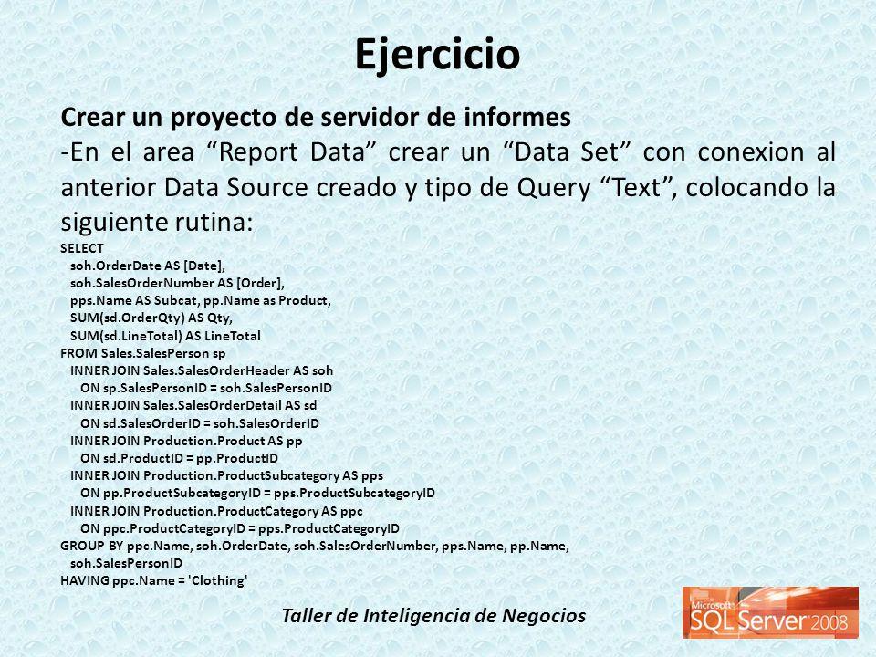 Taller de Inteligencia de Negocios Ejercicio Crear un proyecto de servidor de informes -En el area Report Data crear un Data Set con conexion al anter