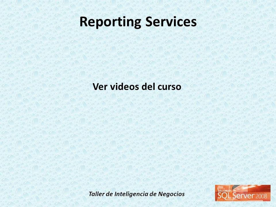 Taller de Inteligencia de Negocios Reporting Services Ver videos del curso