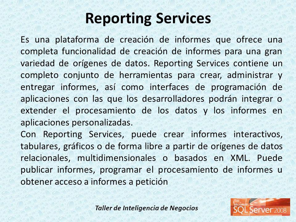 Taller de Inteligencia de Negocios Es una plataforma de creación de informes que ofrece una completa funcionalidad de creación de informes para una gr