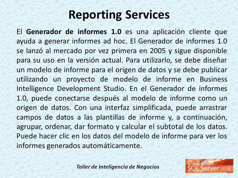 Taller de Inteligencia de Negocios El Generador de informes 1.0 es una aplicación cliente que ayuda a generar informes ad hoc. El Generador de informe