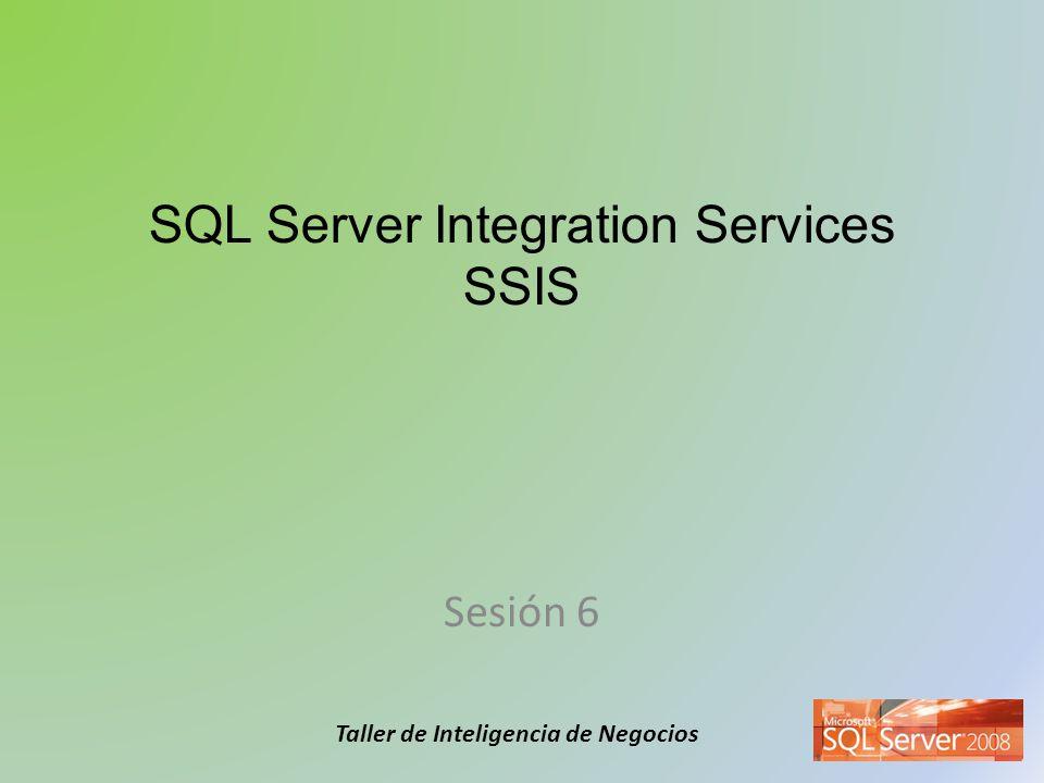 Taller de Inteligencia de Negocios SQL Server Integration Services SSIS Sesión 6